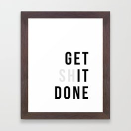Get Sh(it) Done // Get Shit Done Framed Art Print