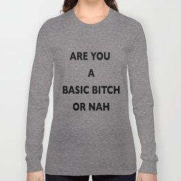 A Basic B*tch or Nah Long Sleeve T-shirt