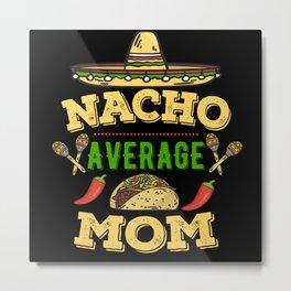 Nacho Average Mom Metal Print