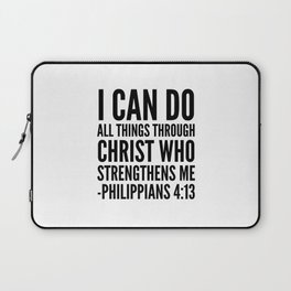 I CAN DO ALL THINGS THROUGH CHRIST WHO STRENGTHENS ME PHILIPPIANS 4:13 Laptop Sleeve