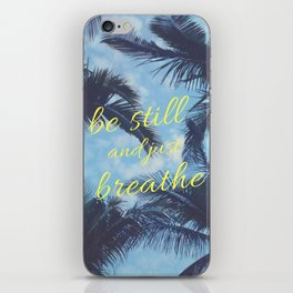 Be Still and Just Breathe iPhone Skin
