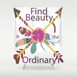 Find beauty in the ordinary Shower Curtain