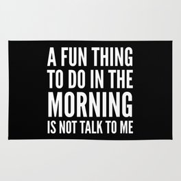 A Fun Thing To Do In The Morning Is Not Talk To Me (Black & White) Rug