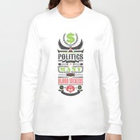 politics Long Sleeve T-shirts featuring Politics = Many Blood Suckers by Wharton