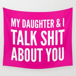 My Daughter & I Talk Shit About You (Magenta) Wall Tapestry