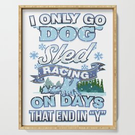 I Only Go Dog Sled Racing On Days That End in Y Serving Tray