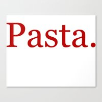 pasta Canvas Prints featuring Pasta by Pan Fox Productions