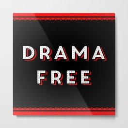Drama Free Metal Print