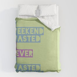 A Weekend Wasted (Colour) Duvet Cover