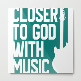 Closer To God With Music Metal Print