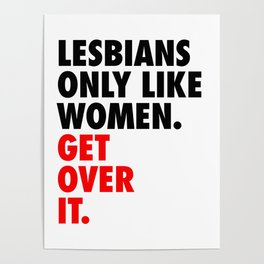 Lesbians Only Like Women. Get Over It. Poster