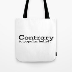 Contrary to popular belief. by WIPjenni Tote Bag