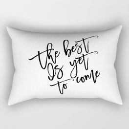 The Best Is Yet To Come,Frank Sinatra Quote,Inspirational Quote,Motivational Poster,Typography Art Rectangular Pillow