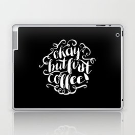 Okay, But First Coffee Laptop & iPad Skin