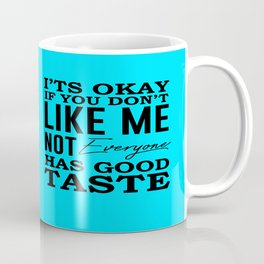 The Future Is Female,Feminist, It's Okay You Don't Like Me, Not Everyone Has Good Taste Typography, Coffee Mug