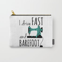 I Drive Fast and Barefoot Carry-All Pouch