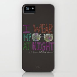 I Wear My Sunglasses At Night  iPhone Case