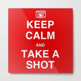 Keep Calm and Take A Shot Metal Print