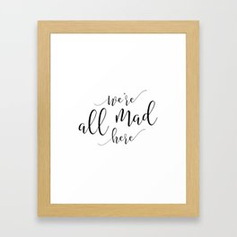 Funny home print / Mad Hatter / Party / Crazy family sign / We're all mad here / Lewis Carroll quote Framed Art Print