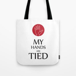 My hands are tied Tote Bag