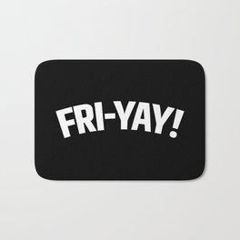 FRI-YAY! FRIDAY! FRIYAY! TGIF! (Black & White) Bath Mat