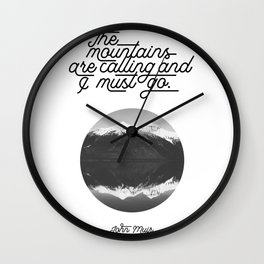 The mountains are calling and I must go (John Muir Quote) Wall Clock