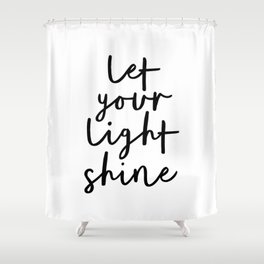 Let Your Light Shine black and white monochrome typography poster design home wall bedroom decor Shower Curtain