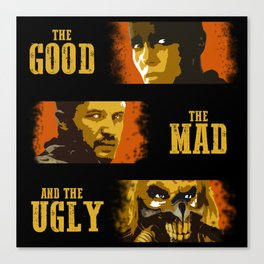 The Good, The Mad, and The Ugly Canvas Print