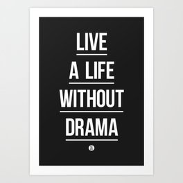 Live A Life Without Drama Art Print