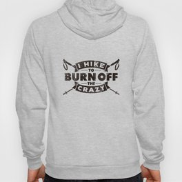 I Hike To Burn Off The Crazy - Funny Hiking Quotes Gift Hoody