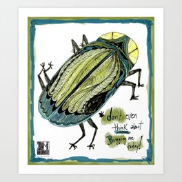 Don't Even Think About Bugging Me Today! Art Print