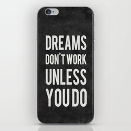 Dreams Don't Work Unless You Do iPhone Skin