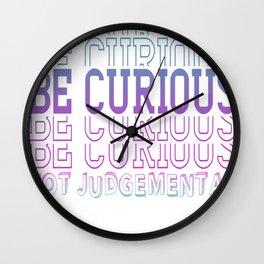 Inspirational Be Curious Not Judgemental Wall Clock
