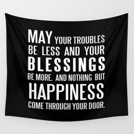 Irish Blessing..May your troubles be less Wall Tapestry