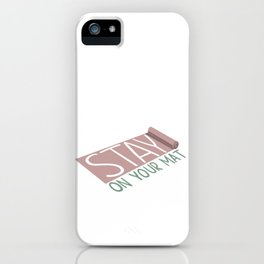 Stay on your Mat iPhone Case
