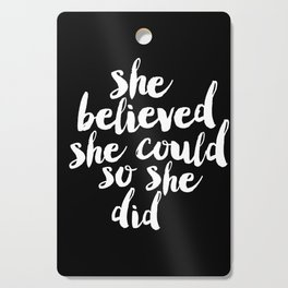 She Belived She Could So She Did black and white modern typography minimalism home room wall decor Cutting Board