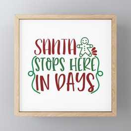 Santa Stops Here In Days - Funny Christmas humor - Cute typography - Lovely Xmas quotes illustration Framed Mini Art Print