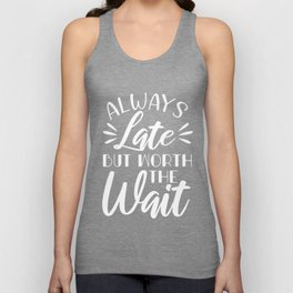 Always Late But Worth The Wait Funny Ego Saying White Unisex Tank Top