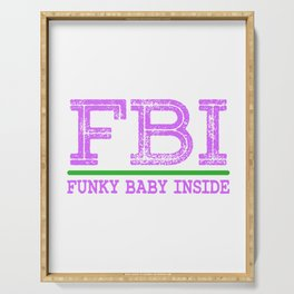 "A Nice Inside Theme Tee For You Who Loves Being Inside Saying ""FBI Funky Baby Inside"" T-shirt Design Serving Tray"