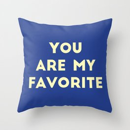 You Are My Favorite Throw Pillow