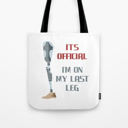 It's Official I'm On My Last Leg Leg Amputee Gift Tote Bag
