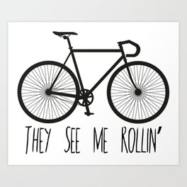 They See Me Rollin' Bicycle - Men's Fixie Fixed Gear Bike Cycling Art Print