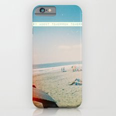 Worry about Tomorrow Tomorrow Slim Case iPhone 6s