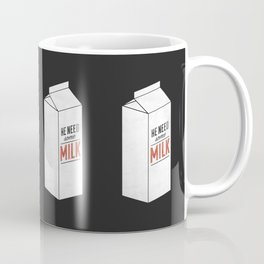 He Need Some Milk Coffee Mug