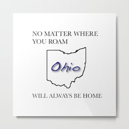 No Matter Where You Roam Ohio Will Always Be Home Metal Print