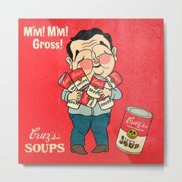 Cruz's Soup Metal Print
