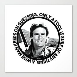 MacGyver said: Only a fool is sure of anything. A wise man keeps on guessing Canvas Print