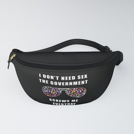 I don't need sex the government screws me everyday Fanny Pack