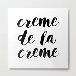 Creme De La Creme Metal Print