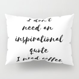 Funny gifts for coffee lovers I need coffee Pillow Sham